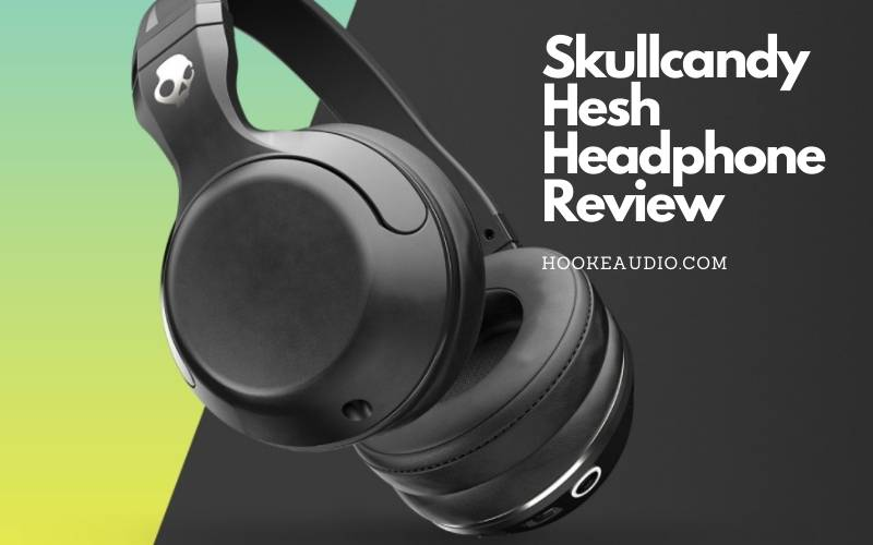 Skullcandy Hesh Headphone Review 2021 Is It For You