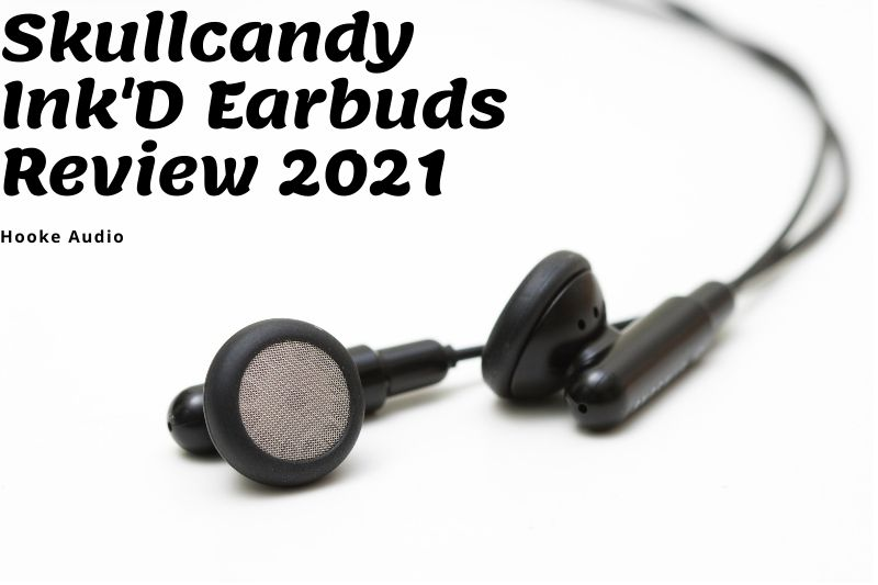 Skullcandy Ink'D Earbuds Review 2021 Is It For You