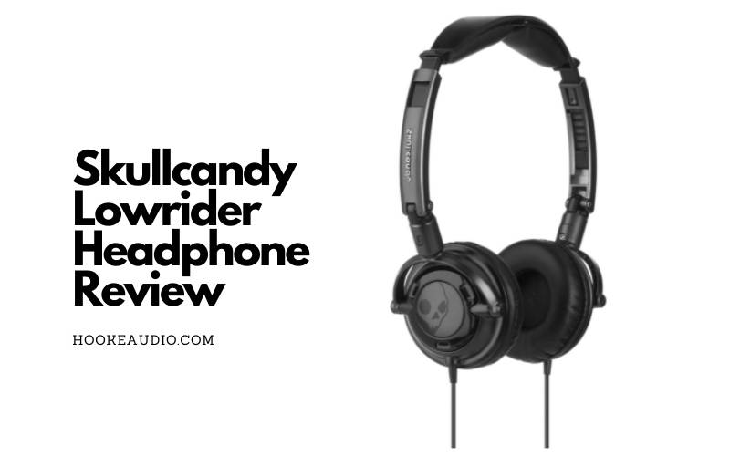 Skullcandy Lowrider Headphone Review 2021 Is It Worth a Buy