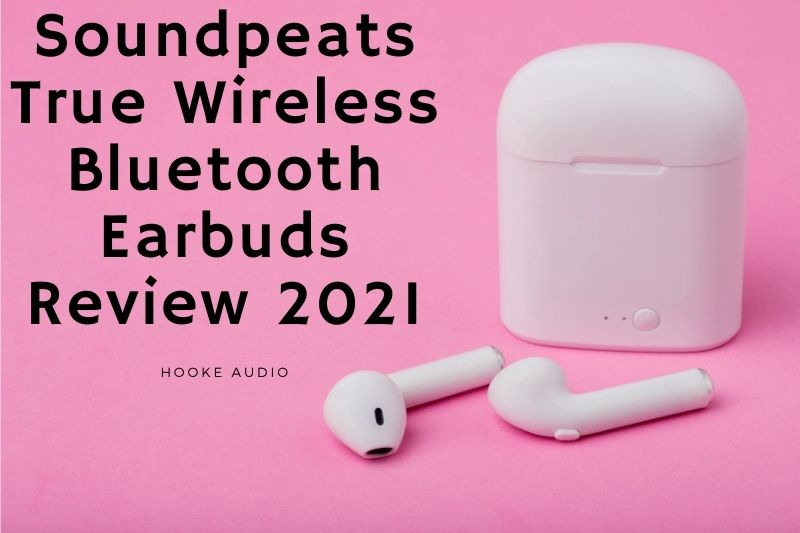 Soundpeats True Wireless Bluetooth Earbuds Review 2021 Is It For You