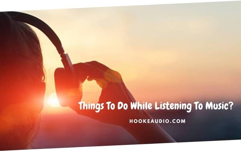 Things To Do While Listening To Music Top Full Guide 2021 1