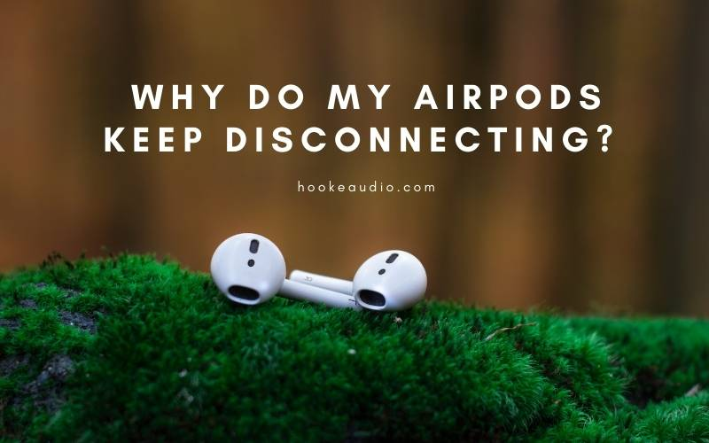 Why Do My Airpods Keep Disconnecting Top Full Guide 2021