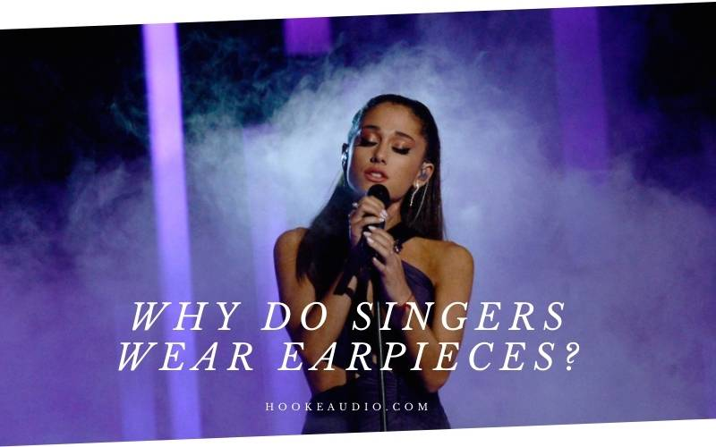 Why Do Singers Wear Earpieces Top Full Guide 2021